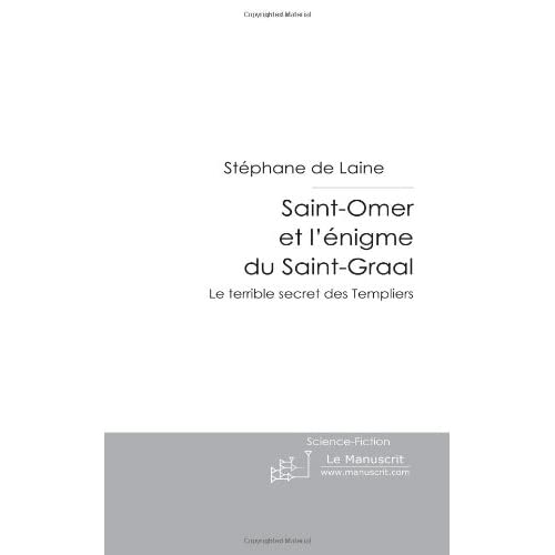 Saint-Omer et l'énigme du Saint-Graal: Le Terrible Secret des Templiers