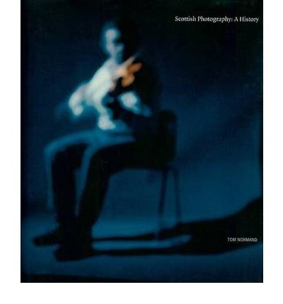 [(Scottish Photography: A History)] [ By (author) Tom Normand ] [November, 2007]