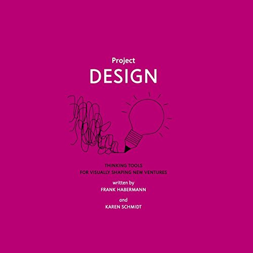 Project Design: Thinking Tools for Visually Shaping New Ventures
