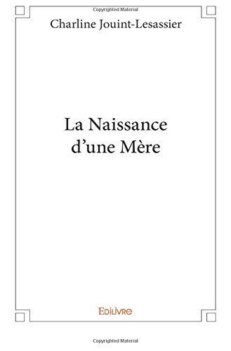 La Naissance d'une Mère par Charline Jouint-Lesassier