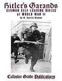 Hitler's Garands: German Self-loading Rifles of WW2 by W Darren Weaver (December 19,2001)
