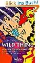 Wild Thing: Sex-Tips for Boys and Girls. Der heimliche Bestseller aus Amerika