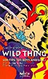 Wild Thing: Sex-Tips for Boys and Girls. Der heimliche Bestseller aus Amerika