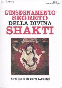 L'insegnamento segreto della divina Shakti. Antologia di testi tantrici (Orizzonti dello spirito) por Jean Varenne