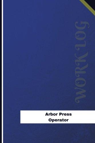 Arbor Press Operator Work Log: Work Journal, Work Diary, Log - 126 pages, 6 x 9 inches (Orange Logs/Work Log) - Log-arbor