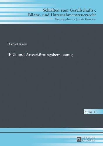 Ifrs Und Ausschuettungsbemessung (Schriften Zum Gesellschafts-, Bilanz- Und Unternehmensteuerr) by Daniel Krey (2013-12-11)