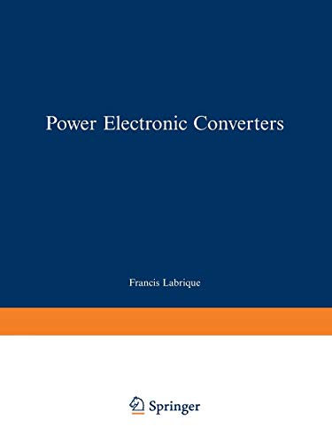 Power Electronic Converters: DC-AC Conversion (Electric Energy Systems and Engineering Series)