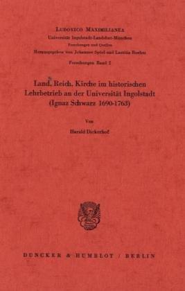 Land, Reich, Kirche im historischen Lehrbetrieb an der Universität Ingolstadt (Ignaz Schwarz 1690 - 1763).