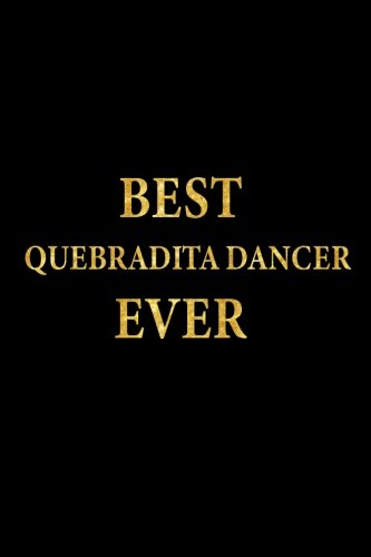 Best Quebradita Dancer Ever: Lined Notebook, Gold Letters Cover, Diary, Journal, 6 x 9 in., 110 Lined Pages