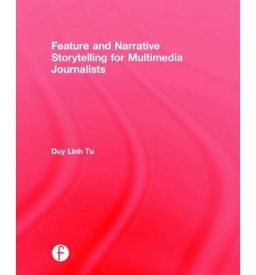 [(Feature and Narrative Storytelling for Multimedia Journalists)] [Author: Duy Linh Tu] published on (March, 2015)
