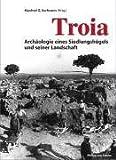 Troia: Archäologie eines Siedlungshügels und seiner Landschaft - Manfred Korfmann