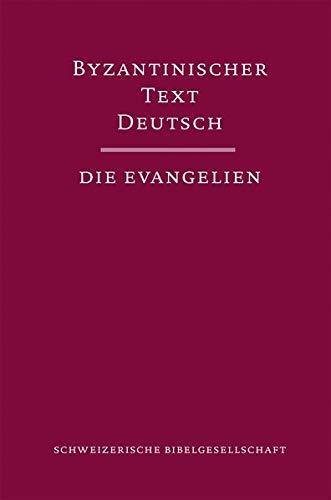 Byzantinischer Text Deutsch: Die Evangelien