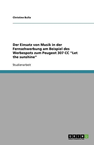 """Der Einsatz von Musik in der Fernsehwerbung. Der Werbespot zum Peugeot 307 CC """"Let the sunshine"""""""