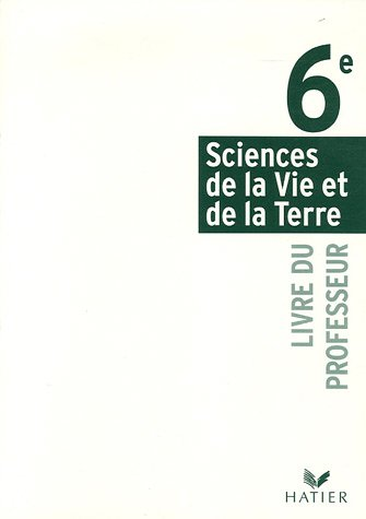 Sciences de la Vie et de la Terre 6e : Livre du professeur par Thierry Coince, Monique Dupuis, Jean-Claude Hervé, Annick Hyon