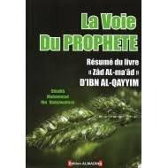 La Voie Du Prophte(salla allah alayhi wa salam) / rsum du livre Zad Al Ma'ad d'Ibn al-Qayyim