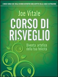 Corso di risveglio. Diventa artefice della tua felicità di Joe Vitale,G. Fiorentini