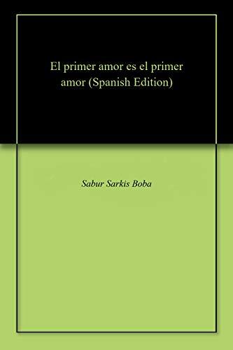 El primer amor es el primer amor por Sabur Sarkis  Boba