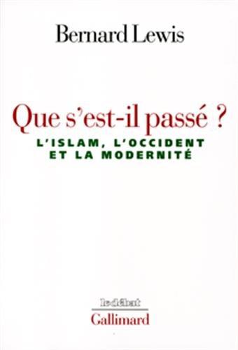 Que s'est-il passé ? : L'Islam, l'Occident et la modernité