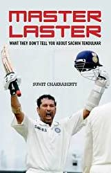 Master Laster: What They Don't Tell You about Sachin Tendulkar
