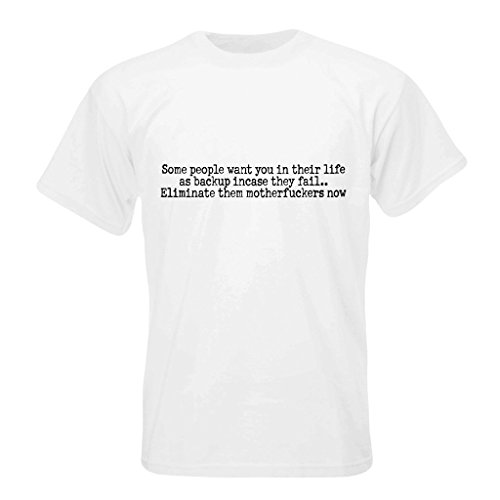 t-shirt-with-some-people-want-you-in-their-life-as-backup-incase-they-faileliminate-them-motherfucke