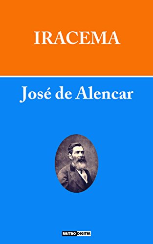 IRACEMA - JOSÉ DE ALENCAR (COM NOTAS)(BIOGRAFIA)(ILUSTRADO) (Portuguese Edition) por JOSÉ DE ALENCAR