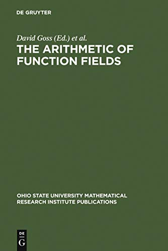 The Arithmetic of Function Fields: Proceedings of the Workshop at the Ohio State University, June 17-26, 1991 (Ohio State University Mathematical Research ... Publications Book 2) (English Edition)
