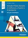 Método Pilates durante el embarazo, el parto y el posparto (LIBRO + E): Una Guía Metodológica