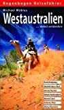 Westaustralien selbst entdecken: Perth / Kimberleys, Adelaide / Ayers Rock, Darwin / Top End, Kakadu Nationalpark, Batavia Coast, Nullarbor Plain, Albany / Esperance