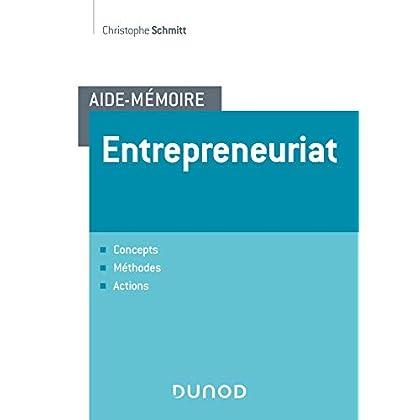 Aide-mémoire - Entrepreneuriat - Concepts, méthodes, actions