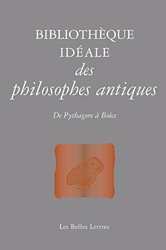 Bibliothèque idéale des philosophes antiques: De Pythagore à Boèce