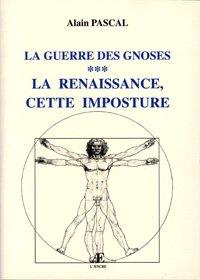 La Renaissance, cette imposture (La guerre des gnoses.)