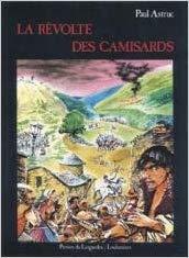 La révolte des Camisards : 1702 - 1710 par Paul Astruc