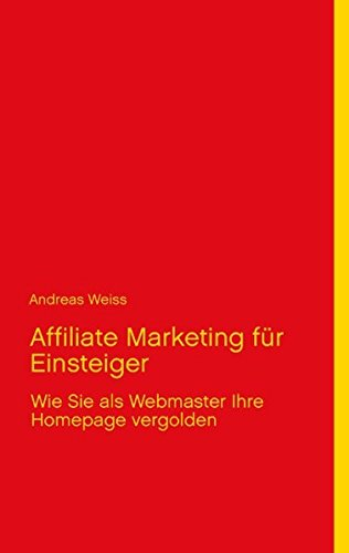 Affiliate Marketing für Einsteiger: Wie Sie als Webmaster Ihre Homepage vergolden