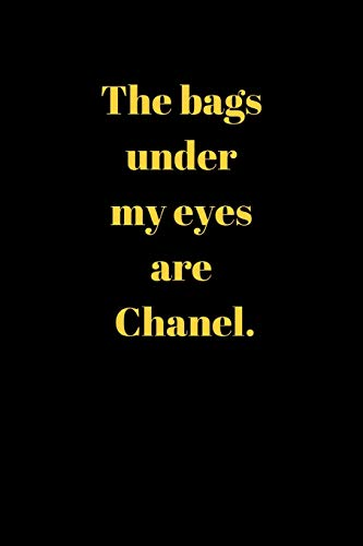 The bags under my eyes are Chanel.: Notebook/Journal/Diary (6 x 9) 120 Lined pages