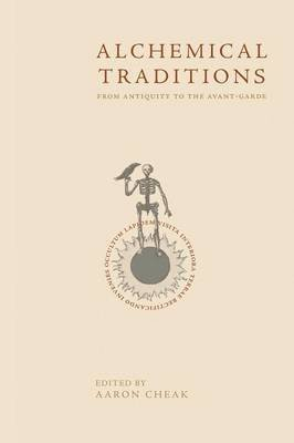 [(Alchemical Traditions : From Antiquity to the Avant-Garde)] [Edited by Aaron Cheak ] published on (August, 2013)
