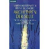 Archetypen der Seele: Die seelischen Grundmuster - Eine Anleitung zur Erkundung der Matrix - Durchsagen aus der kausalen Welt