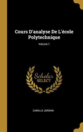 Cours d'Analyse de l'École Polytechnique; Volume 1 par Camille Jordan
