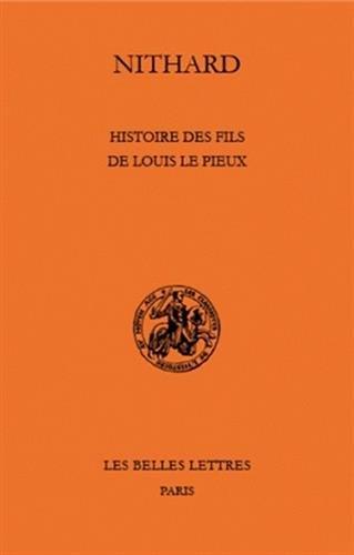 Histoire Des Fils de Louis Le Pieux (Classiques de L'Histoire Au Moyen Age) par From Les Belles Lettres