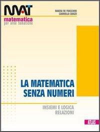 M.A.T. La matematica senza numeri. Per le Scuole superiori