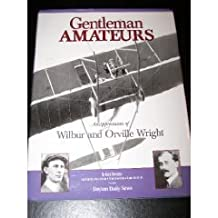 Gentleman Amateurs - an Appreciation of Wilbur and Orville Wright