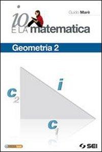 Io e la matematica. Geometria. Per la Scuola media. Con espansione online: 2