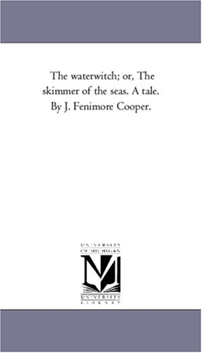 The waterwitch; or, The skimmer of the seas. A tale. By J. Fenimore Cooper. - American Skimmer