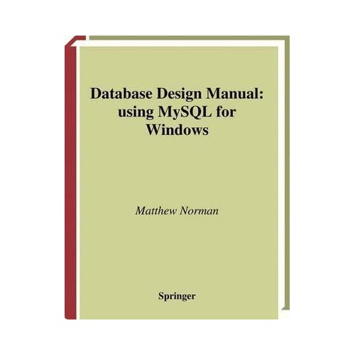[(Database Design Manual: Using MYSQL for Windows)] [By (author) Matthew Norman] published on (December, 2010)