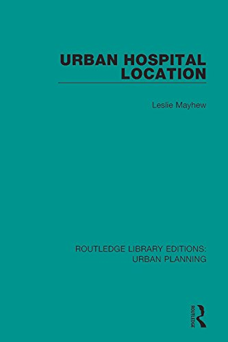 Urban Hospital Location (Routledge Library Editions: Urban Planning)