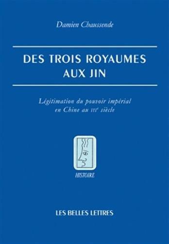 Des Trois royaumes aux Jin: Légitimation du pouvoir impérial en Chine au IIIe siècle