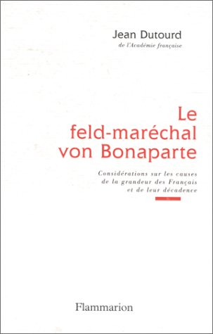 Le feld-maréchal von Bonaparte : Considérations sur les causes de la grandeur des Français et de leur décadence