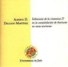 Influencia de la vitamina d en la consolidación de fracturas en ratas ancianas (CD Tesis) por Alberto Damián Delgado Martínez