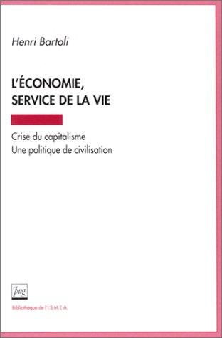 L'Economie, service de la vie : Crise du capitalisme - Une politique de civilisation