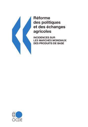 Réforme des politiques et des échanges agricoles : Incidences sur les marchés mondiaux des produits de base: Incidences Sur Les Marches Mondiaux Des Produits De Base