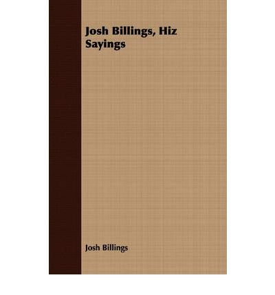 [{ Josh Billings, Hiz Sayings By Billings, Josh ( Author ) Oct - 26- 2007 ( Paperback ) } ]